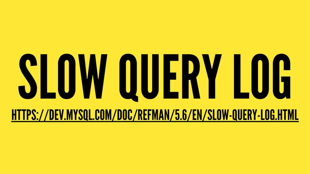 SLOW QUERY LOG HTTPS://DEV.MYSQL.COM/DOC/REFMAN...