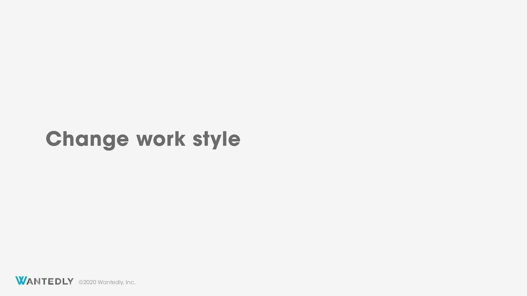 ©2020 Wantedly, Inc. Change work style