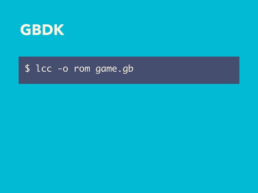 GBDK $ lcc -o rom game.gb
