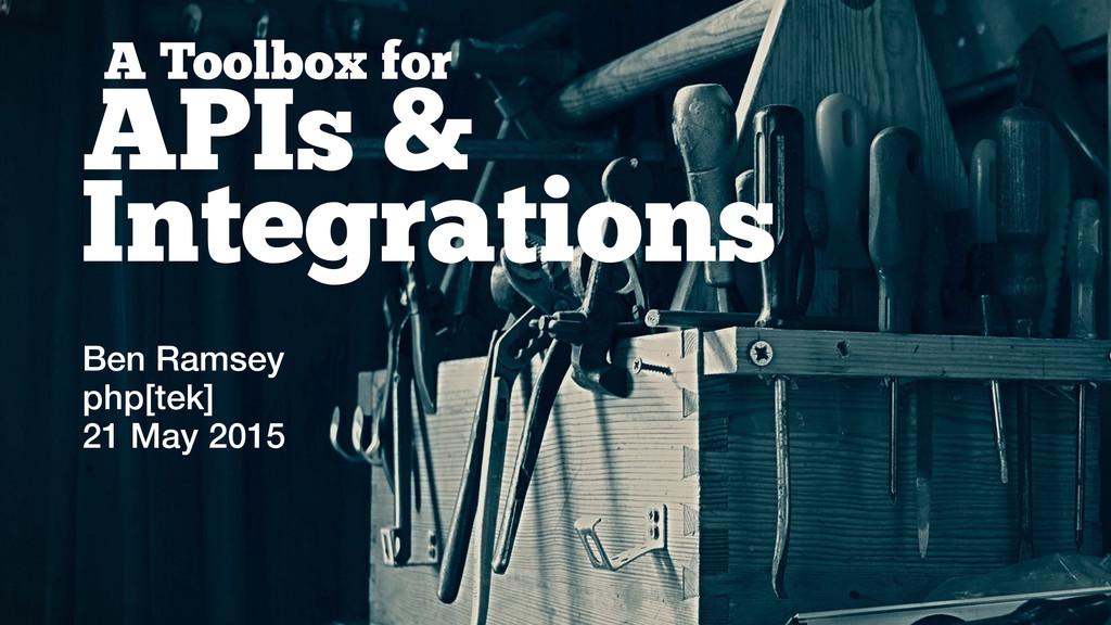 A Toolbox for APIs & Ben Ramsey php[tek] 21 May...