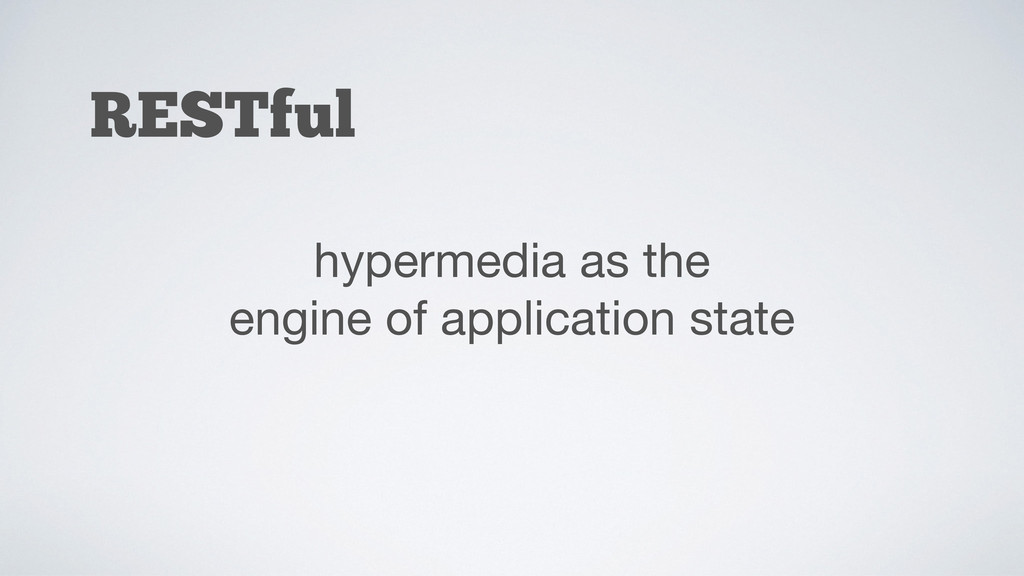 RESTful hypermedia as the  engine of applicatio...
