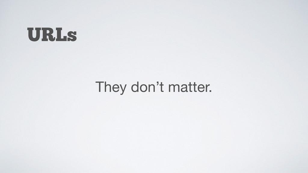 URLs They don't matter.