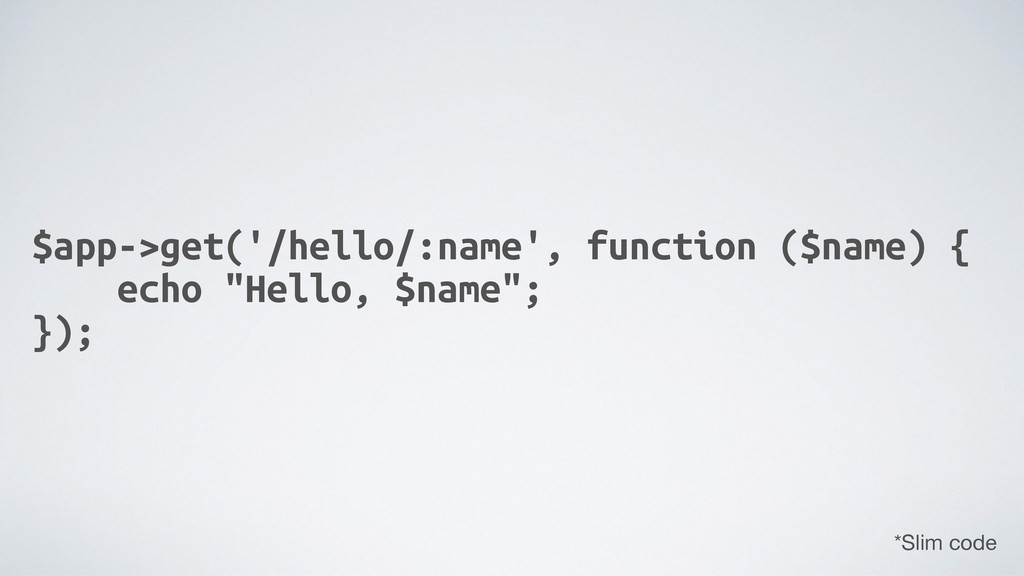 $app->get('/hello/:name', function ($name) { ec...