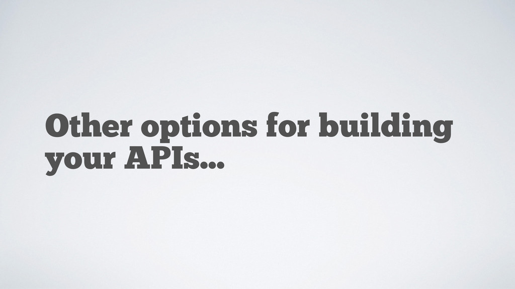 Other options for building your APIs...