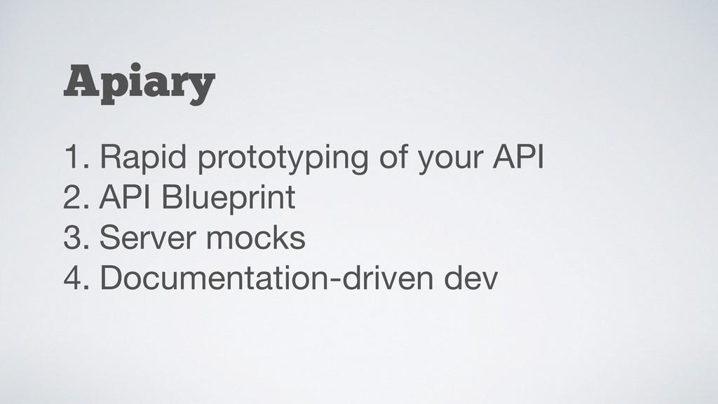 Apiary 1. Rapid prototyping of your API  2. API...