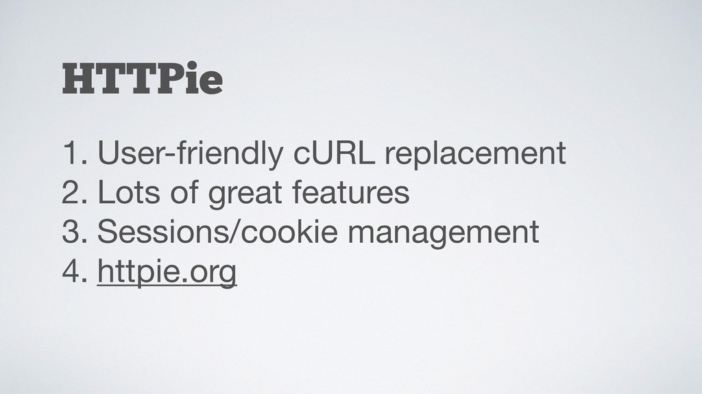 HTTPie 1. User-friendly cURL replacement  2. Lo...
