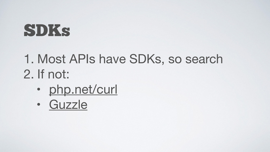 SDKs 1. Most APIs have SDKs, so search  2. If n...