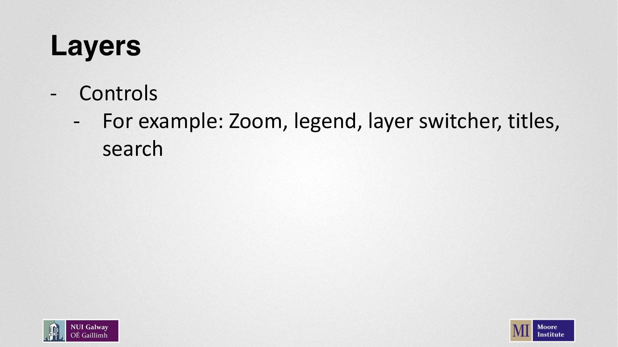Layers - Controls - For example: Zoom, legend, ...
