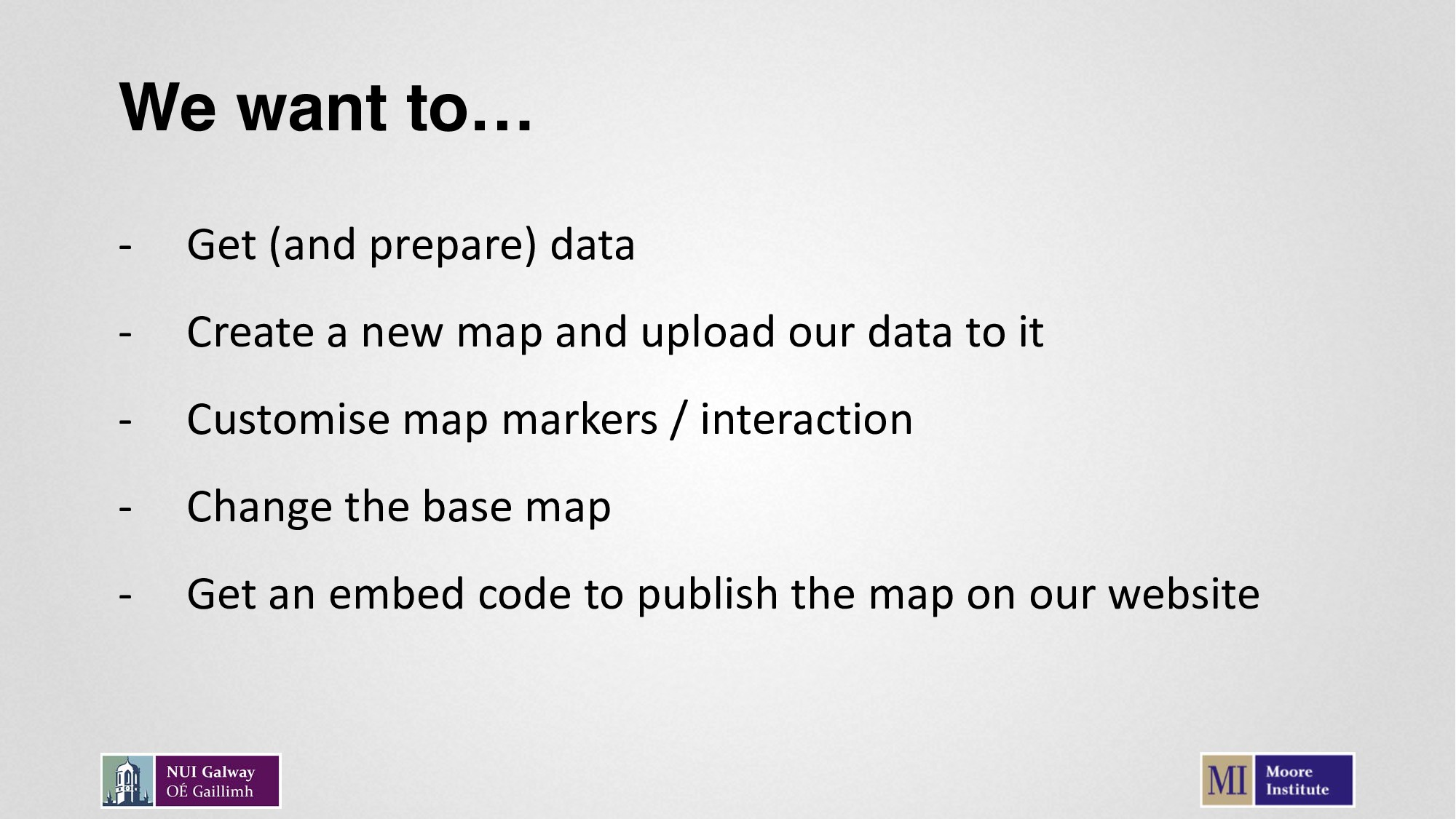 We want to… - Get (and prepare) data - Create a...