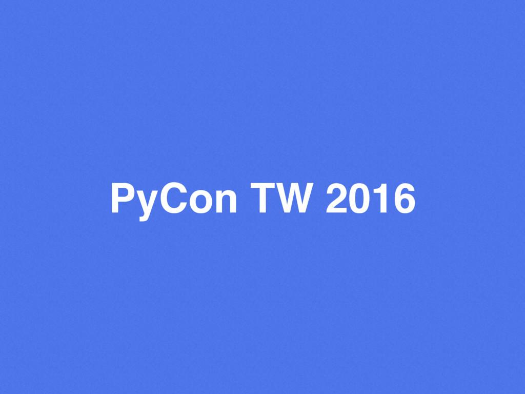 PyCon TW 2016