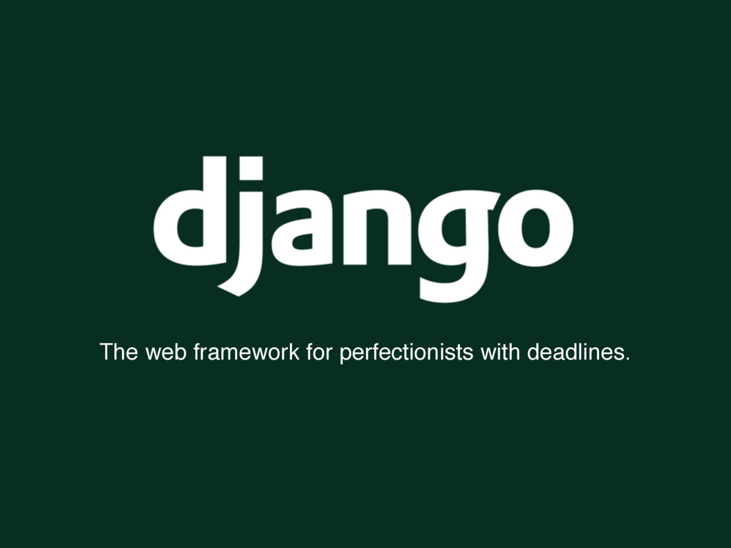 The web framework for perfectionists with deadl...