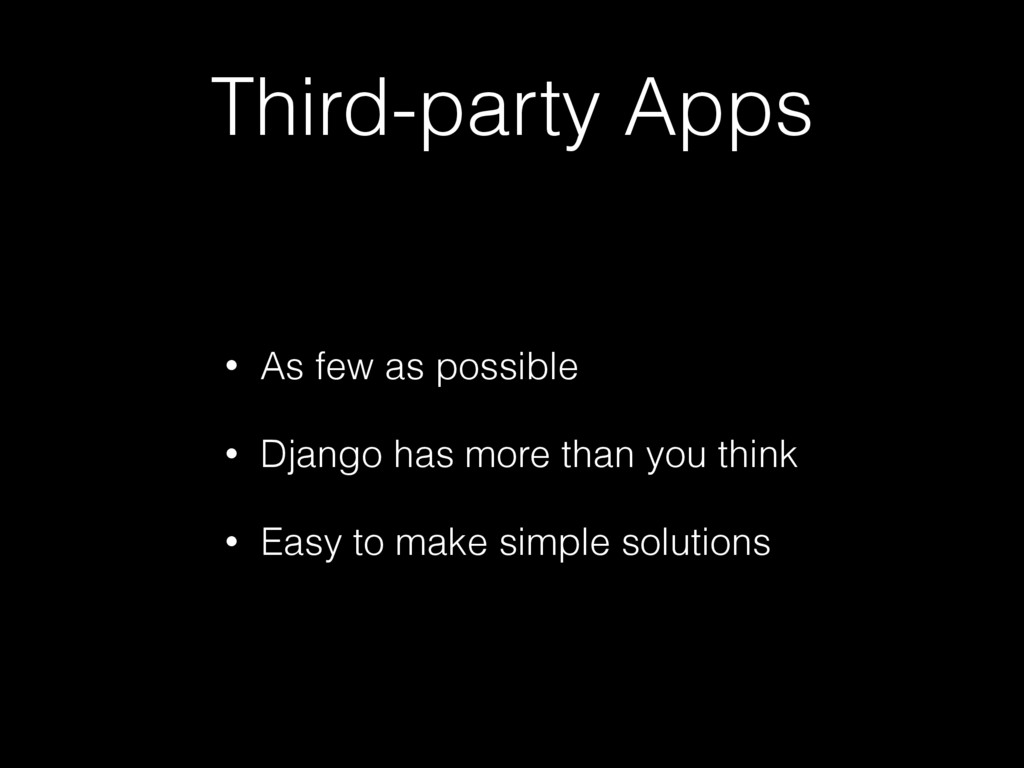 Third-party Apps • As few as possible • Django ...