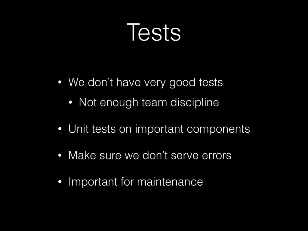 Tests • We don't have very good tests • Not eno...