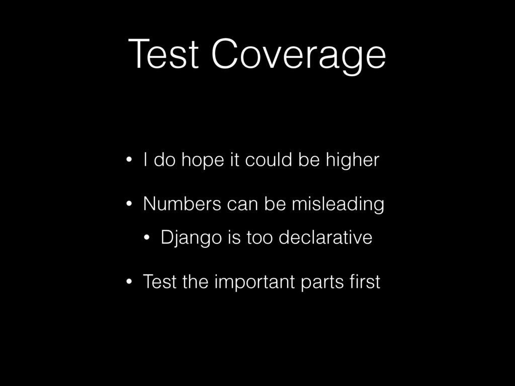 Test Coverage • I do hope it could be higher • ...