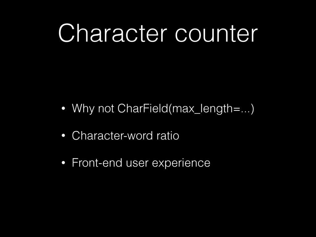 Character counter • Why not CharField(max_lengt...