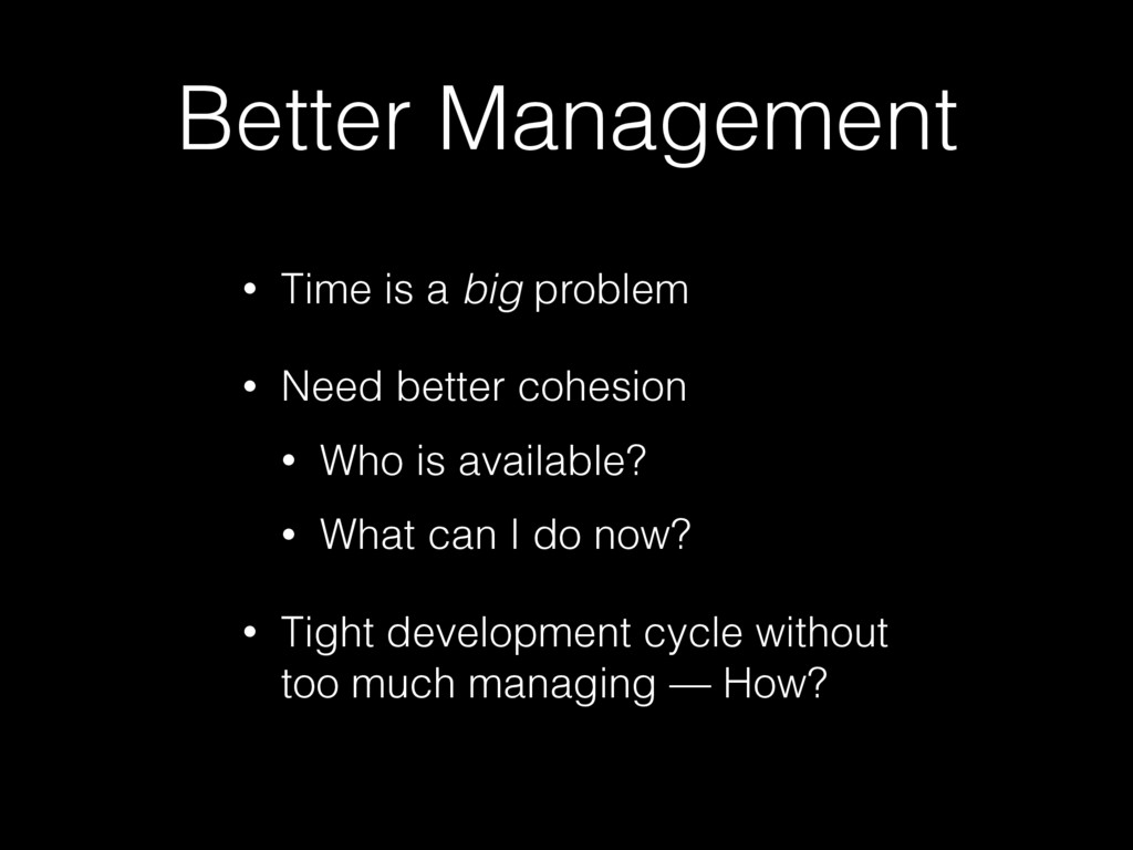 Better Management • Time is a big problem • Nee...