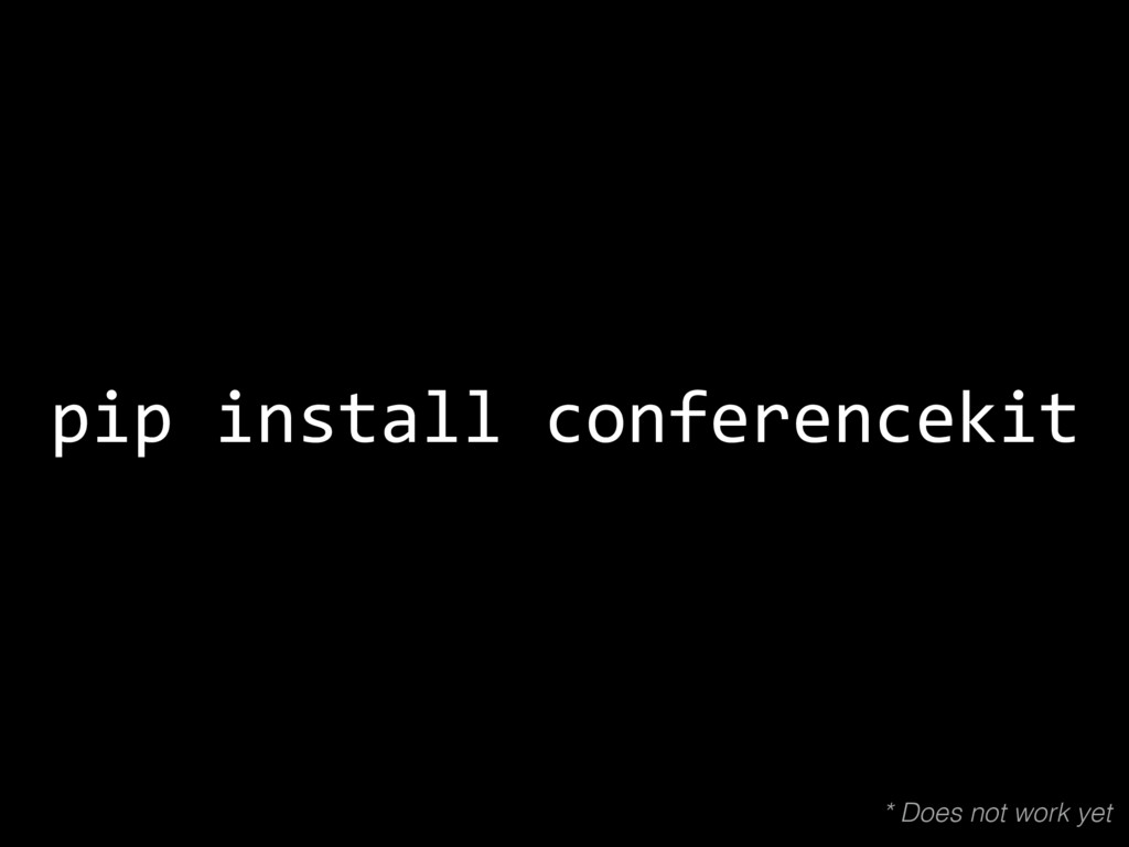 pip install conferencekit * Does not work yet