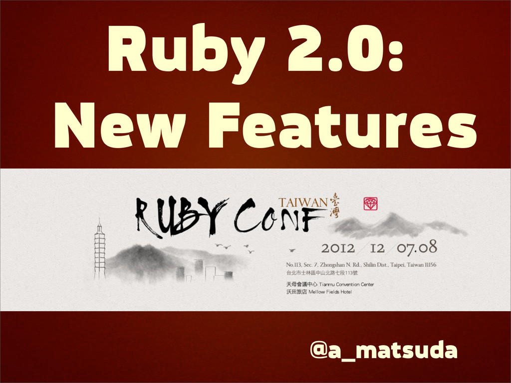 Ruby 2.0: New Features @a_matsuda