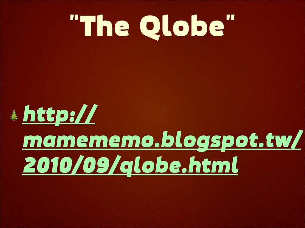 """The Qlobe""  http:// mamememo.blogspot.tw/ 2010..."