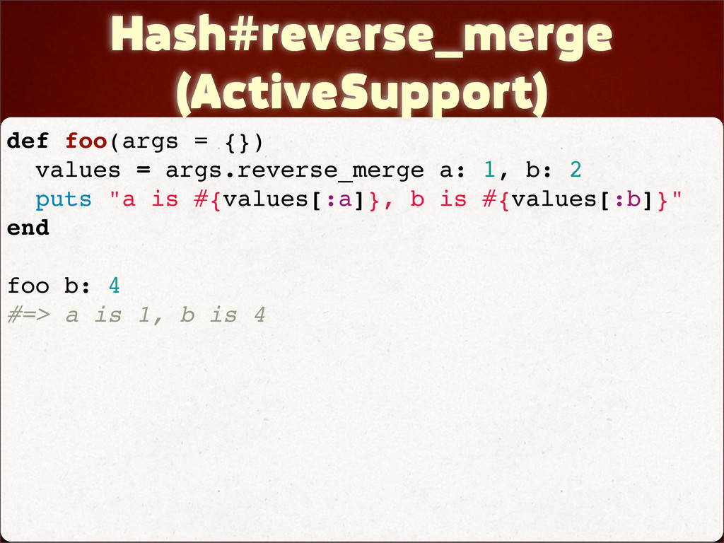 Hash#reverse_merge (ActiveSupport) def foo(args...