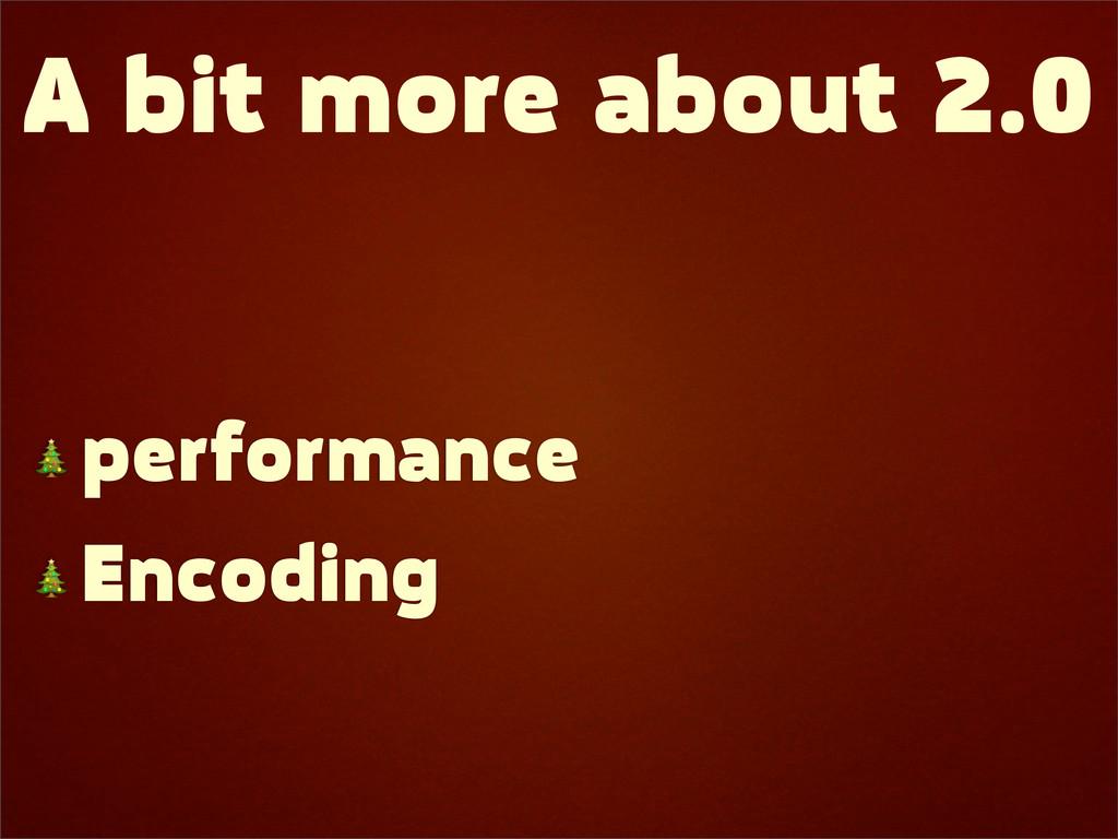 A bit more about 2.0  performance  Encoding