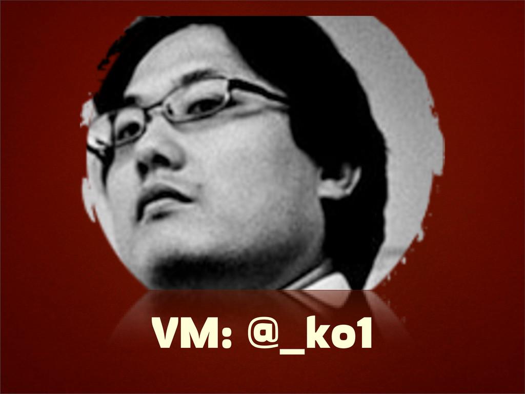 VM: @_ko1