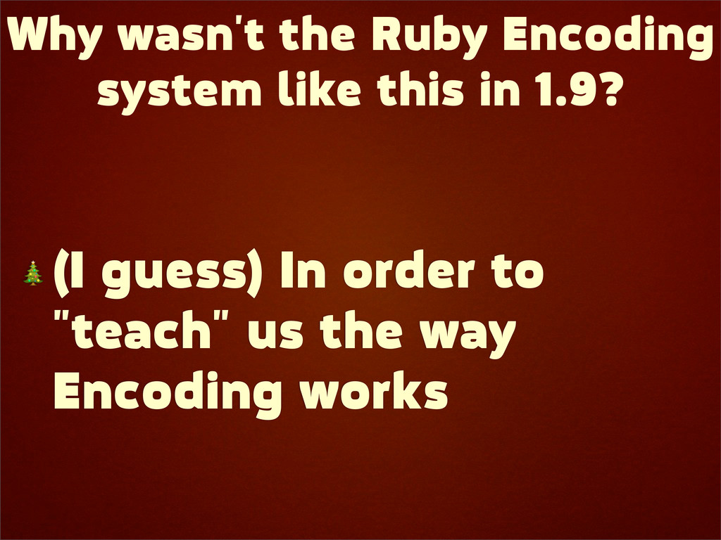 Why wasn't the Ruby Encoding system like this i...