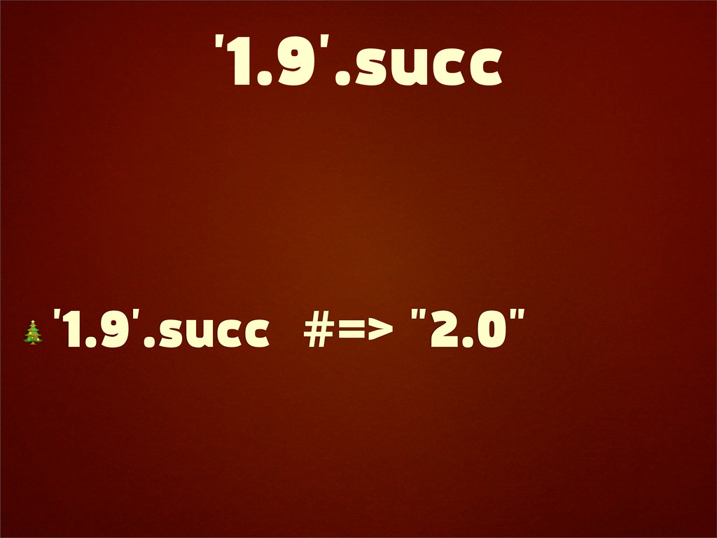"""'1.9'.succ  '1.9'.succ #=> """"2.0"""""""