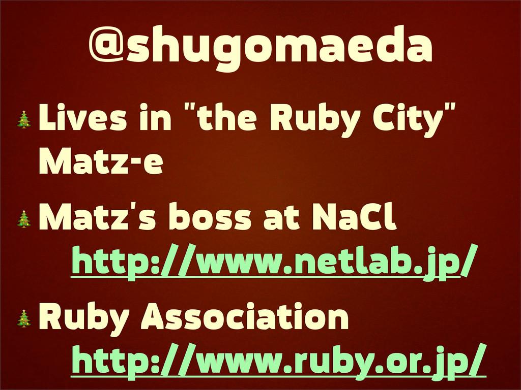 "@shugomaeda  Lives in ""the Ruby City"" Matz-e  M..."