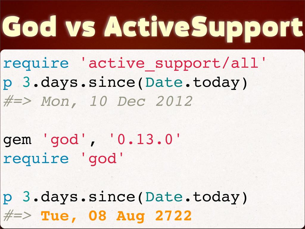 God vs ActiveSupport require 'active_support/al...