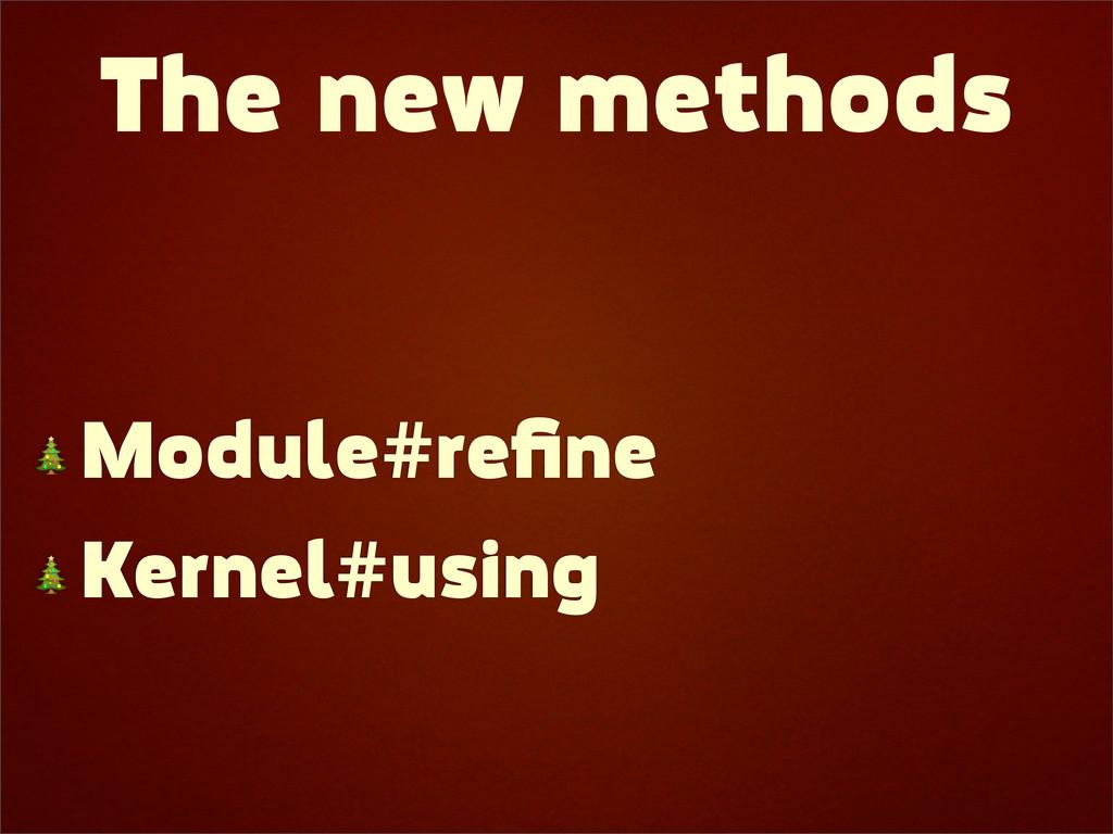 The new methods  Module#refine  Kernel#using