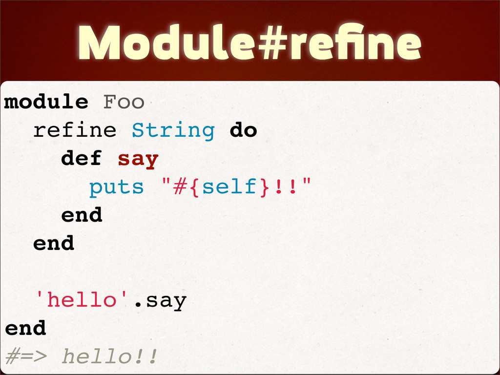 Module#refine module Foo refine String do def sa...