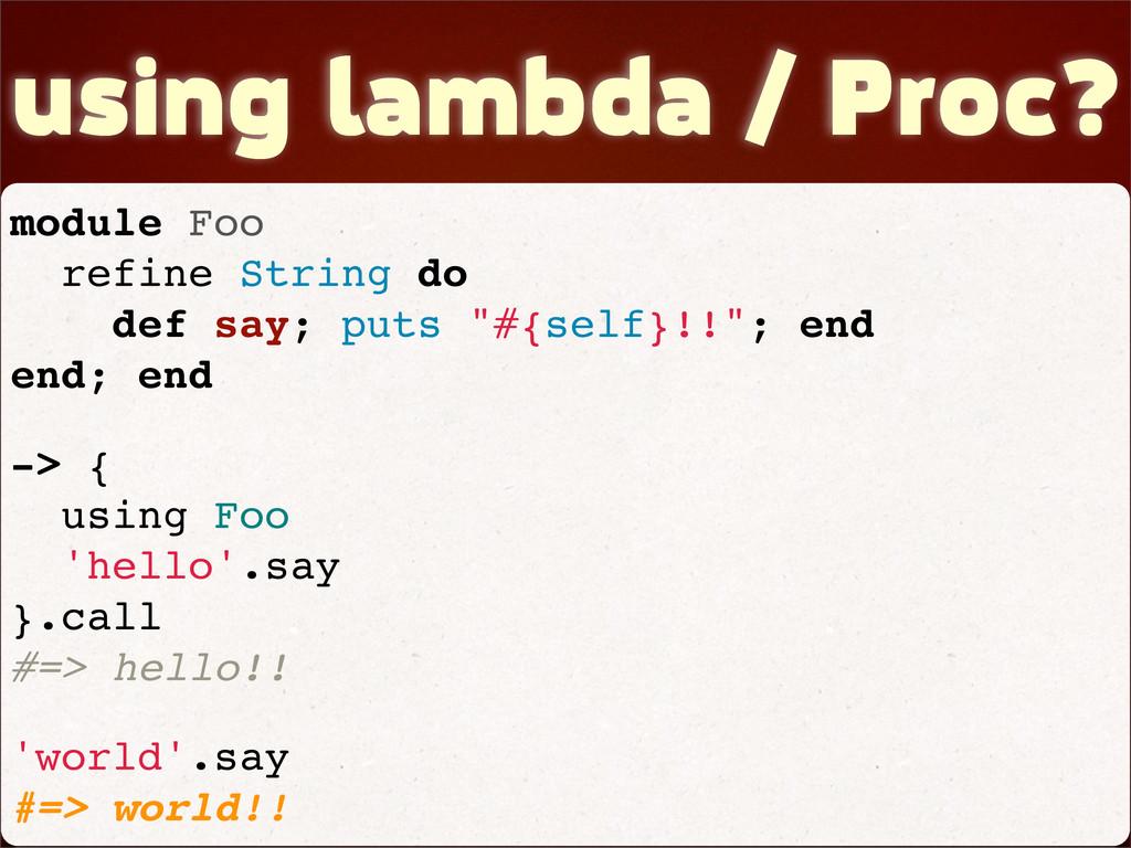 using lambda / Proc? module Foo refine String d...