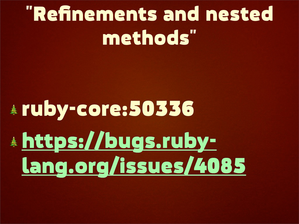 """""""Refinements and nested methods""""  ruby-core:5033..."""