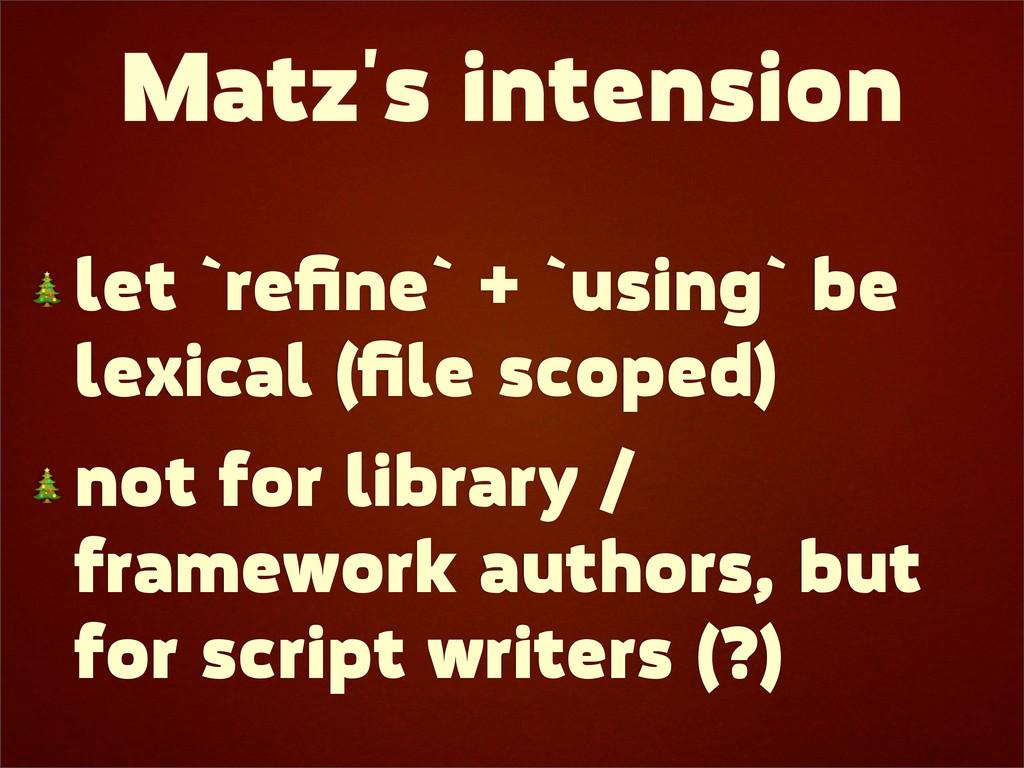 Matz's intension  let `refine` + `using` be lexi...