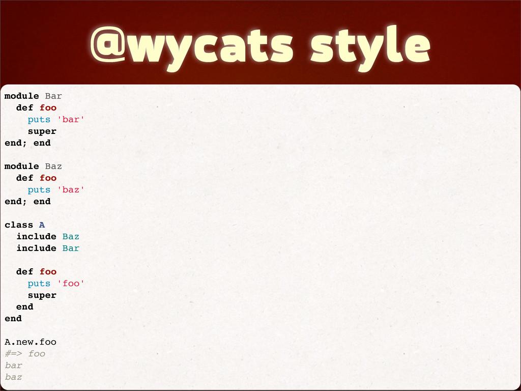 @wycats style module Bar def foo puts 'bar' sup...