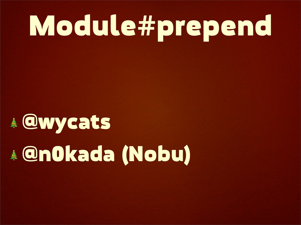 Module#prepend  @wycats  @n0kada (Nobu)