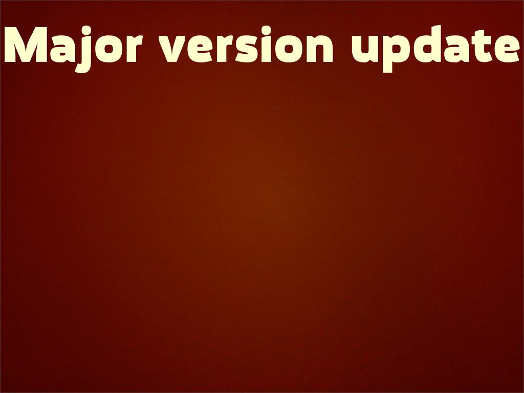 Major version update