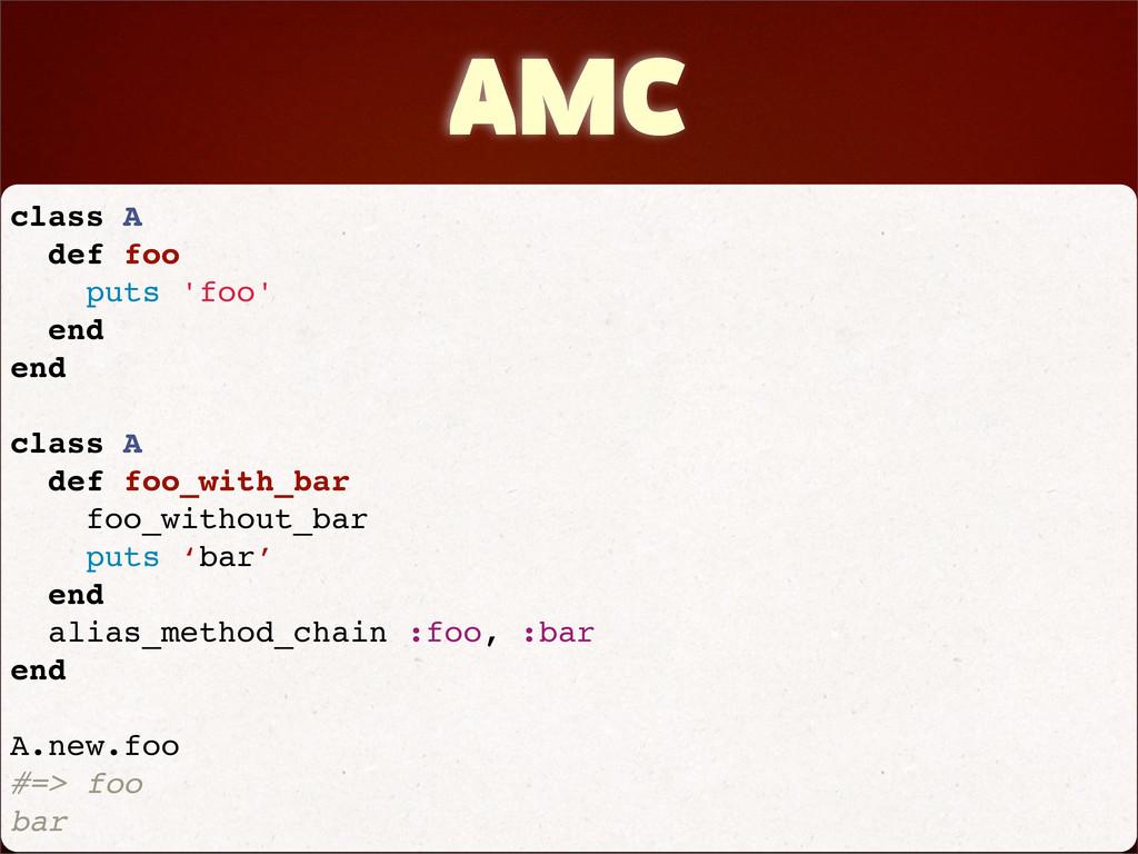 AMC class A def foo puts 'foo' end end class A ...