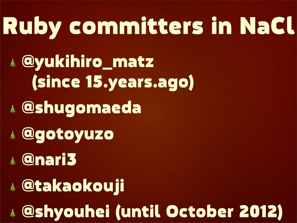 Ruby committers in NaCl  @yukihiro_matz (since ...