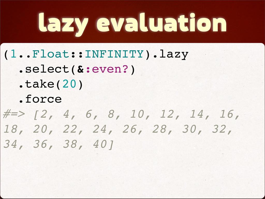 lazy evaluation (1..Float::INFINITY).lazy .sele...