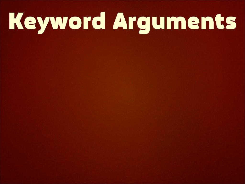 Keyword Arguments