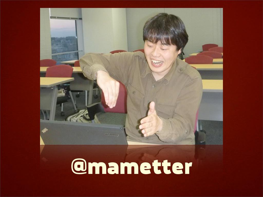 @mametter