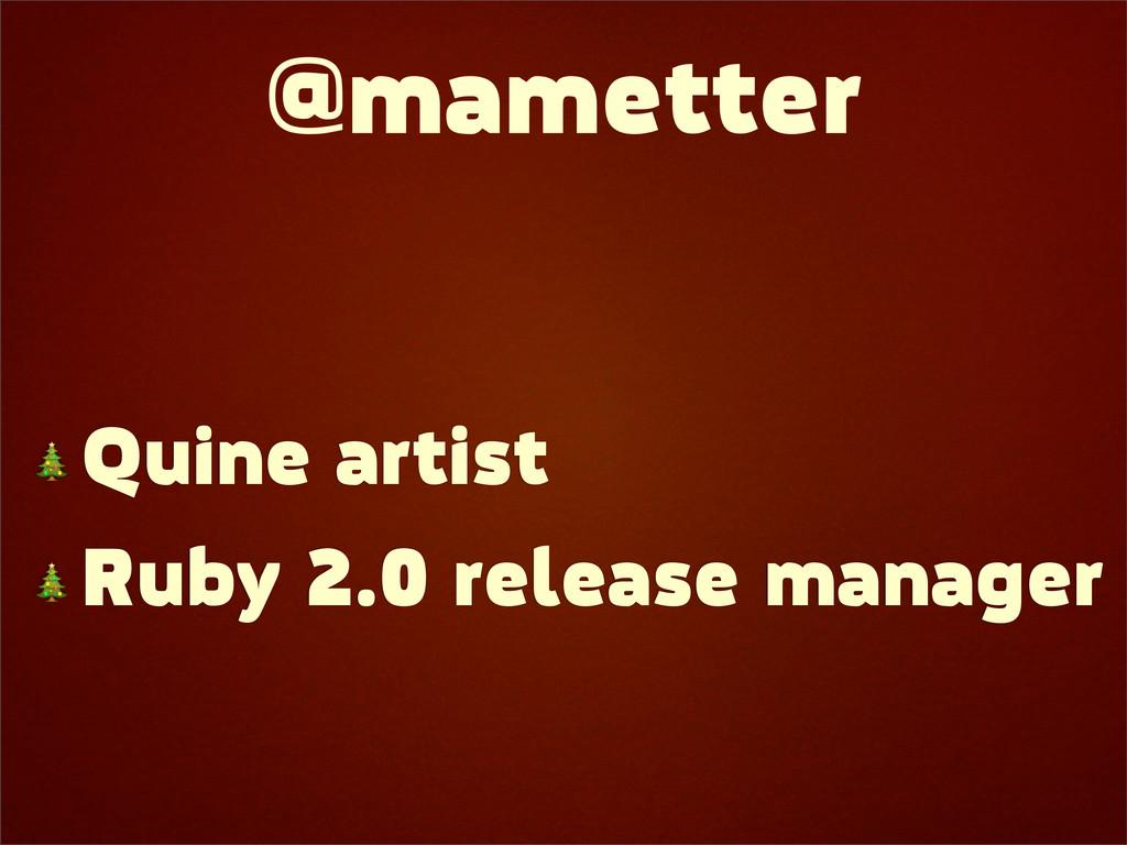 @mametter  Quine artist  Ruby 2.0 release manag...
