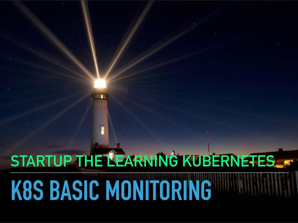K8S BASIC MONITORING STARTUP THE LEARNING KUBER...
