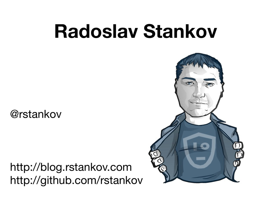 Radoslav Stankov @rstankov  http://blog.rstanko...