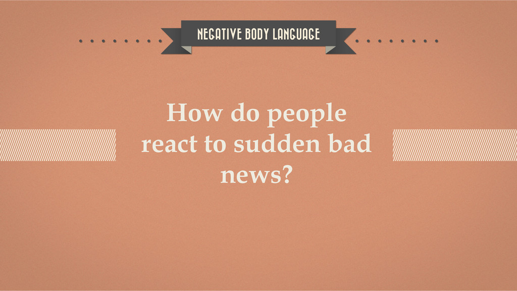NEGATIVE BODY LANGUAGE How do people react to s...