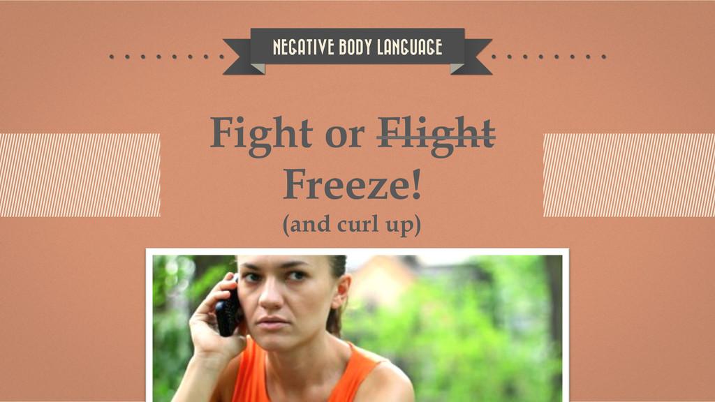 NEGATIVE BODY LANGUAGE Fight or Flight Freeze! ...