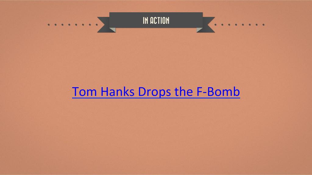 Tom Hanks Drops the F-‐B...
