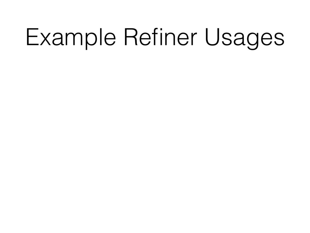 Example Refiner Usages